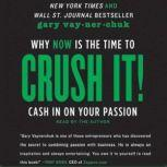 Crush It! Why NOW Is the Time to Cash In on Your Passion, Gary Vaynerchuk