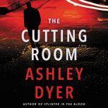 The Cutting Room A Novel, Ashley Dyer