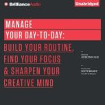 Manage Your Day-to-Day Build Your Routine, Find Your Focus, and Sharpen Your Creative Mind, Jocelyn K. Glei (Editor)