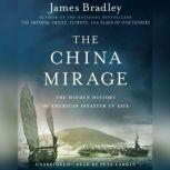 The China Mirage The Hidden History of  American Disaster in Asia, James Bradley