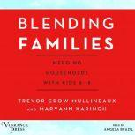Blending Families Merging Households with Kids 8-18, Trevor Crow Mullineaux and Maryann Karinch