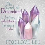 The Secret of Dreamland A Fantasy Adventure for Young Readers