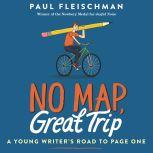 No Map, Great Trip: A Young Writer's Road to Page One, Paul Fleischman