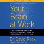 Your Brain at Work, Revised and Updated Strategies for Overcoming Distraction, Regaining Focus, and Working Smarter All Day Long, David Rock