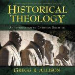 Historical Theology: Audio Lectures An Introduction to Christian Doctrine, Gregg Allison