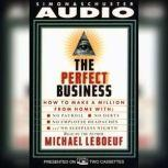 Perfect Business: How To Make A Million From Home With No Payroll No Debts No How To Make A Million From Home With No Payroll No Employee Headaches No Debt, Michael Leboeuf