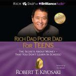 Rich Dad Poor Dad for Teens The Secrets about Money - That You Don't Learn in School, Robert T. Kiyosaki