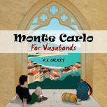 Monte Carlo For Vagabonds Fantastically Frugal Travel Stories - the unsung pleasures of beating the system from Albania to Osaka, R.A. Dalkey