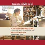 A Synthesizing Mind A Memoir from the Creator of Multiple Intelligence's Theory, Howard Gardner