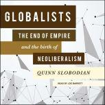 Globalists The End of Empire and the Birth of Neoliberalism, Quinn Slobodian