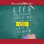 Lies My Teacher Told Me for Young Readers Everything Your American History Textbook Got Wrong, Rebecca Stefoff