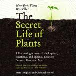 The Secret Life of Plants A Fascinating Account of the Physical, Emotional, and Spiritual Relations Between Plants and Man, Peter Tompkins