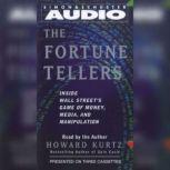 The Fortune Tellers Inside Wall Street's Game of Money, Media, and Manipulation, Howard Kurtz
