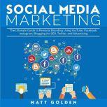Social Media Marketing The Ultimate Guide to Personal Branding Using YouTube, Facebook, Instagram, Blogging for SEO, Twitter, and Advertising, Matt Golden