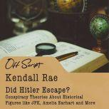 Did Hitler Escape? Conspiracy Theories About Historical Figures like JFK, Amelia Earhart and More, Kendall Rae