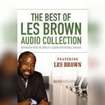 The Best of Les Brown Audio Collection Inspiration from the Worlds Leading Motivational Speaker, Les Brown