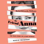 My Friend Anna The True Story of a Fake Heiress, Rachel DeLoache Williams