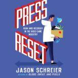 Press Reset Ruin and Recovery in the Video Game Industry, Jason Schreier
