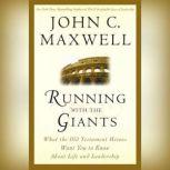 Running with the Giants What the Old Testament Heroes Want You to Know About Life and Leadership, John C. Maxwell