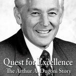 Quest for Excellence: The Arthur A. Dugoni Story, Martin Brown