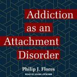 Addiction as an Attachment Disorder, Philip J. Flores