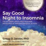 Say Good Night to Insomnia The Six-Week, Drug-Free Program Developed At Harvard Medical School, PhD Jacobs