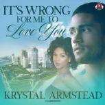 It's Wrong for Me to Love You, Krystal Armstead