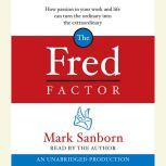 The Fred Factor How passion in your work and life can turn the ordinary into the extraordinary, Mark Sanborn