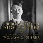 The Rise and Fall of Adolf Hitler, William L. Shirer