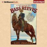 The Legend of Bass Reeves Being the True and Fictional Account of the Most Valiant Marshal in the West, Gary Paulsen