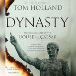 Dynasty The Rise and Fall of the House of Caesar, Tom Holland