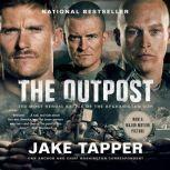 The Outpost An Untold Story of American Valor, Jake Tapper