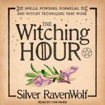 The Witching Hour Spells, Powders, Formulas, and Witchy Techniques that Work, Silver RavenWolf
