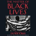 The Matter of Black Lives Writing from The New Yorker, Jelani Cobb