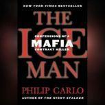 The Ice Man Confessions of a Mafia Contract Killer, Philip Carlo