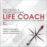 Becoming a Professional Life Coach Lessons from the Institute of Life Coach Training, 2nd Edition, Diane S. Menendez
