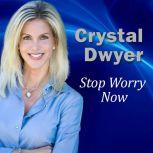 Stop Worry Now, Crystal Dwyer
