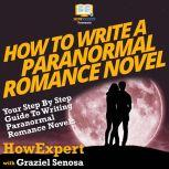How To Write a Paranormal Romance Novel Your Step By Step Guide To Writing Paranormal Romance Novels, HowExpert