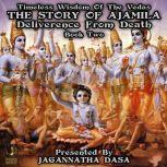 Timeless Wisdom Of The Vedas The Story Of Ajamila Deliverence From Death - Book Two, Jagannatha Dasa and company