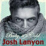 Baby it's Cold, Josh Lanyon