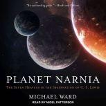 Planet Narnia The Seven Heavens in the Imagination of C. S. Lewis, Michael Ward