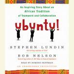 Ubuntu! An Inspiring Story About an African Tradition of Teamwork and Collaboration, Bob Nelson