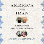 America and Iran A Passionate Embrace, from 1720 to the Present, John Ghazvinian