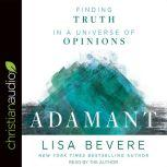 Adamant Finding Truth in a Universe of Opinions, Lisa Bevere
