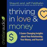 Thriving in Love and Money 5 Game-Changing Insights about Your Relationship, Your Money, and Yourself, Jeff Feldhahn