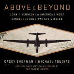 Above and Beyond John F. Kennedy and America's Most Dangerous Cold War Spy Mission, Casey Sherman