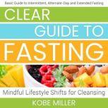 Clear Guide to Fasting, Kobe Miller