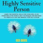 Highly Sensitive Person L??rn th? Essential Skills for Living Well in an Overstimulating World. B?st T?chn?qu?s ?nd M?th?ds t? Thr?v? ?s ? HSP and Improve Your Self-Esteem, Ged Davis