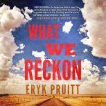 What We Reckon, Eryk Pruitt