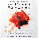 """The Plant Paradox The Hidden Dangers in """"Healthy"""" Foods That Cause Disease and Weight Gain, Steven R. Gundry, MD"""